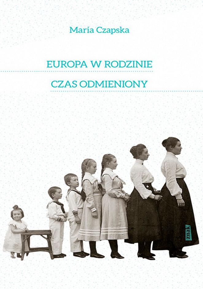 Maria Czapska – Europa w rodzinie. Czas odmieniony
