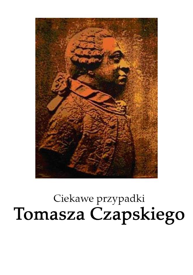 Ciekawe przypadki Tomasza Czapskiego