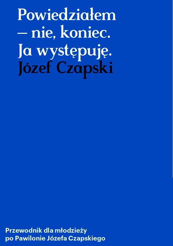 Józef Czapski –  Powiedziałem – nie, koniec. Ja występuję.